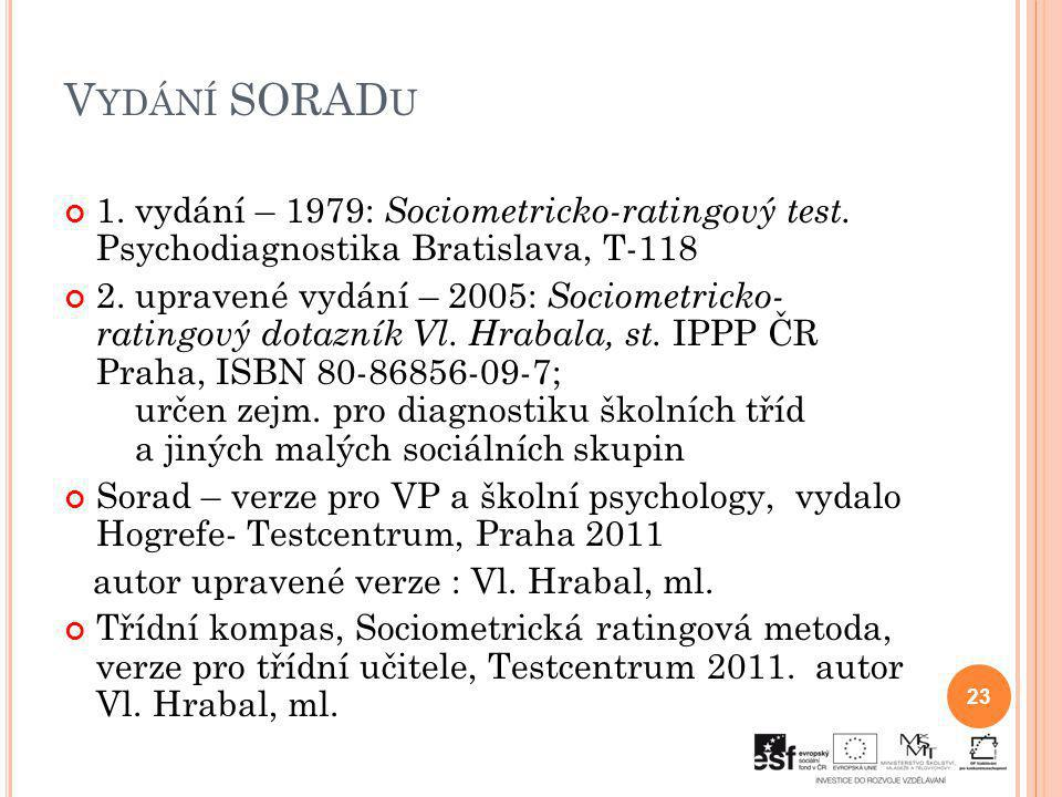 Vydání SORADu 1. vydání – 1979: Sociometricko-ratingový test. Psychodiagnostika Bratislava, T-118.