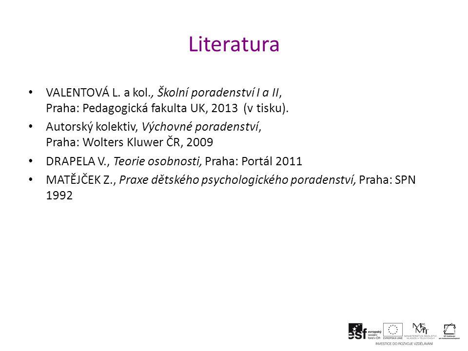 Literatura VALENTOVÁ L. a kol., Školní poradenství I a II, Praha: Pedagogická fakulta UK, 2013 (v tisku).