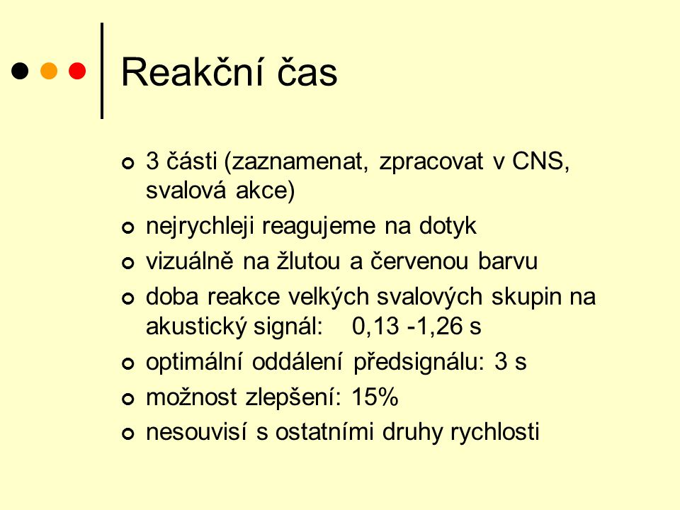 Reakční čas 3 části (zaznamenat, zpracovat v CNS, svalová akce)