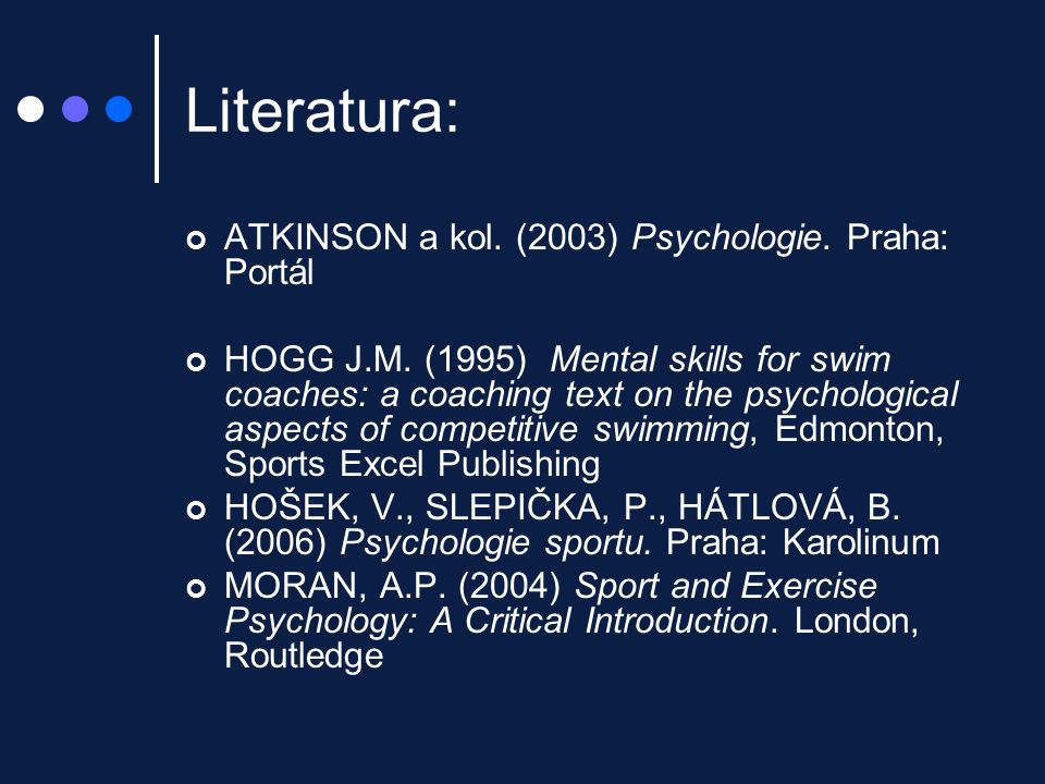 Literatura: ATKINSON a kol. (2003) Psychologie. Praha: Portál