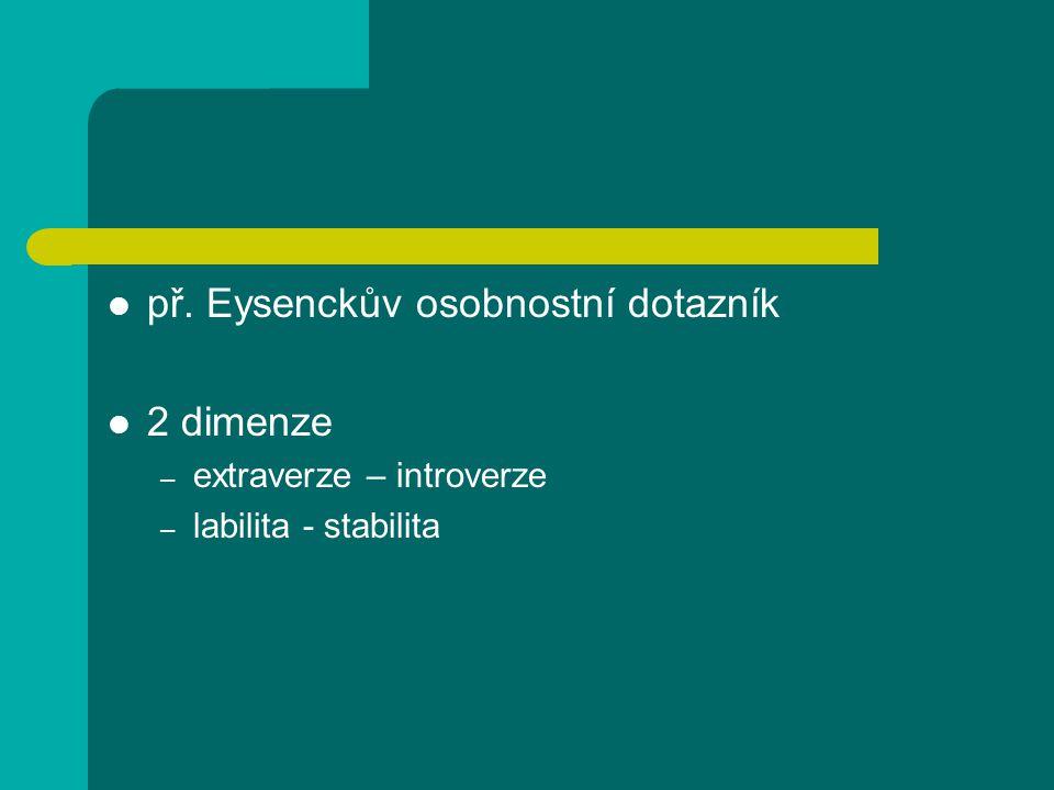 př. Eysenckův osobnostní dotazník 2 dimenze