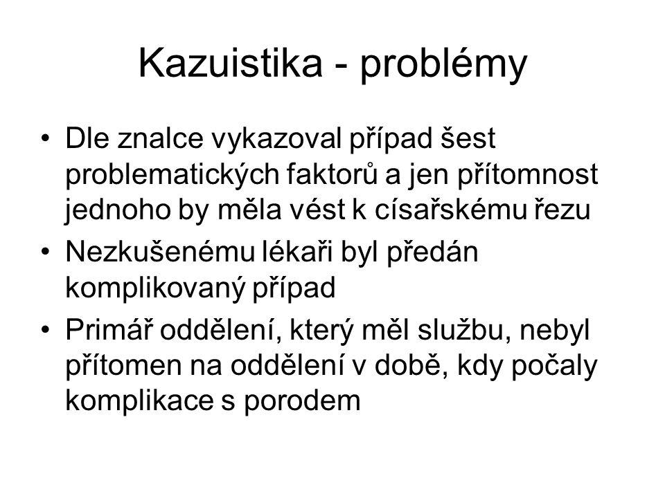 Kazuistika - problémy Dle znalce vykazoval případ šest problematických faktorů a jen přítomnost jednoho by měla vést k císařskému řezu.