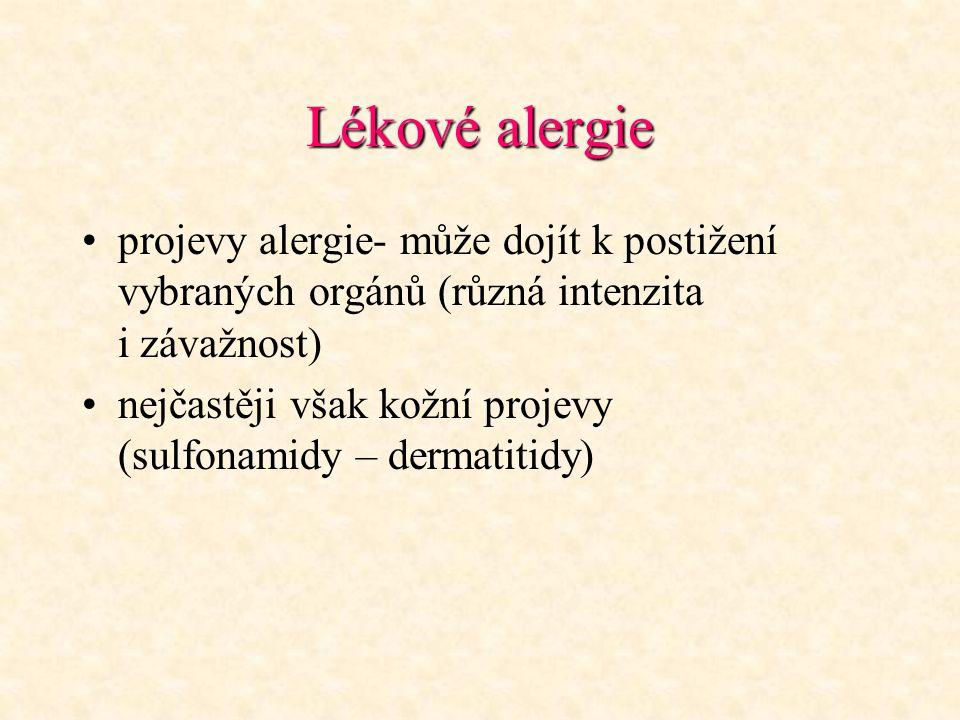 Lékové alergie projevy alergie- může dojít k postižení vybraných orgánů (různá intenzita i závažnost)