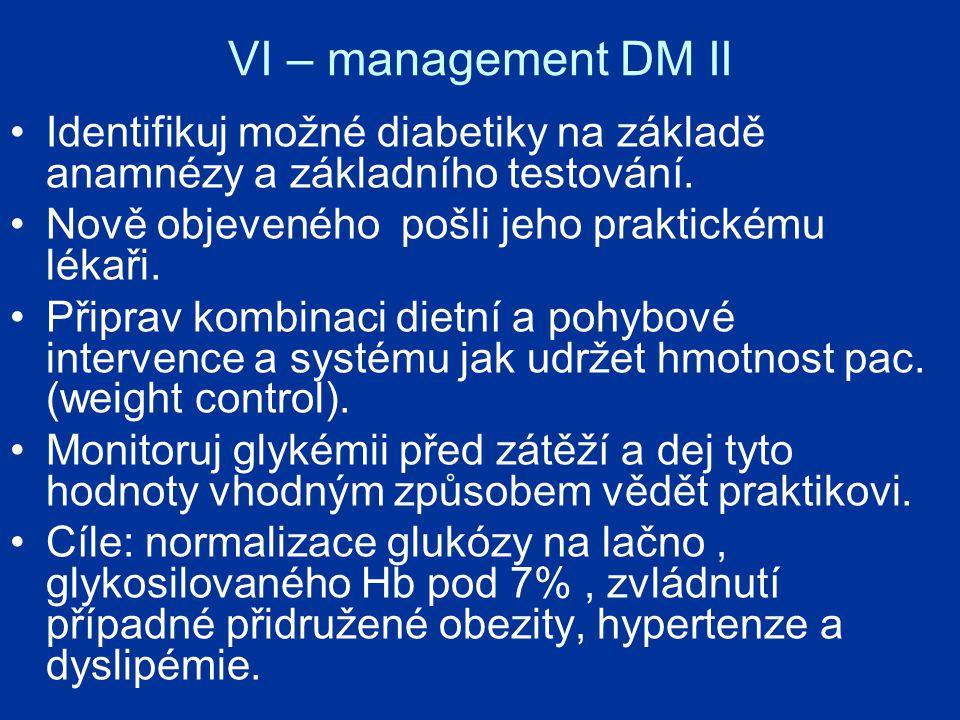 VI – management DM II Identifikuj možné diabetiky na základě anamnézy a základního testování. Nově objeveného pošli jeho praktickému lékaři.