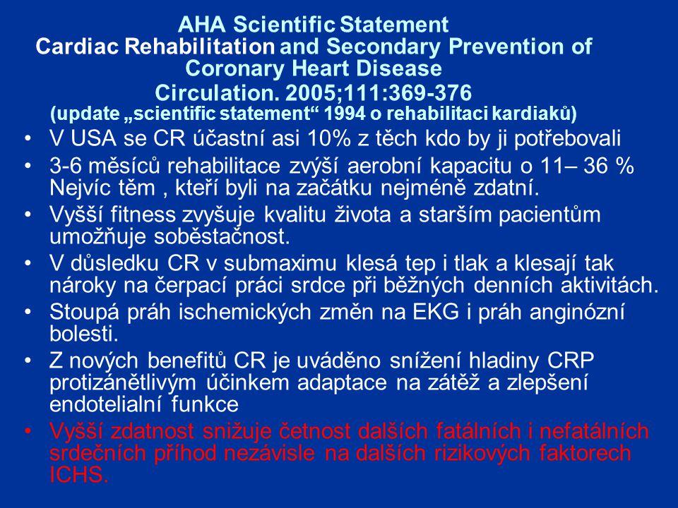 "AHA Scientific Statement Cardiac Rehabilitation and Secondary Prevention of Coronary Heart Disease Circulation. 2005;111:369-376 (update ""scientific statement 1994 o rehabilitaci kardiaků)"