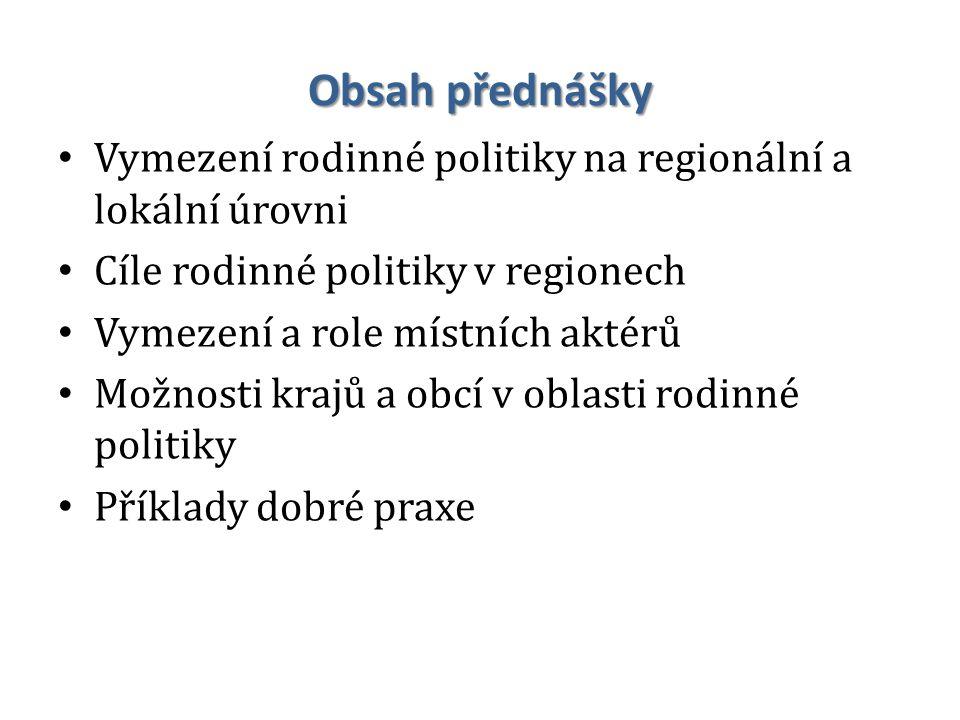 Obsah přednášky Vymezení rodinné politiky na regionální a lokální úrovni. Cíle rodinné politiky v regionech.