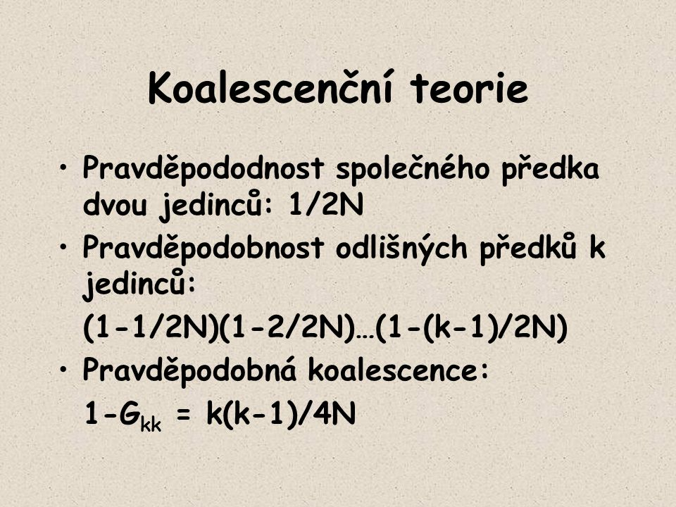 Koalescenční teorie Pravděpododnost společného předka dvou jedinců: 1/2N. Pravděpodobnost odlišných předků k jedinců: