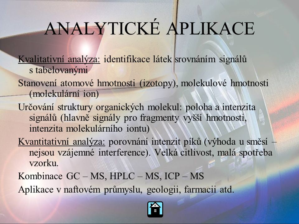 ANALYTICKÉ APLIKACE Kvalitativní analýza: identifikace látek srovnáním signálů s tabelovanými.