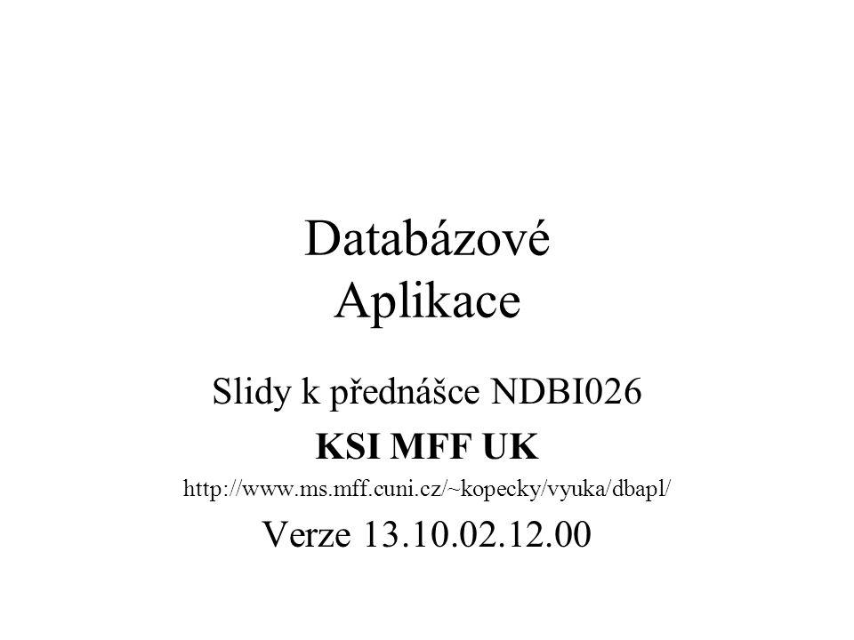 Databázové Aplikace Slidy k přednášce NDBI026 KSI MFF UK
