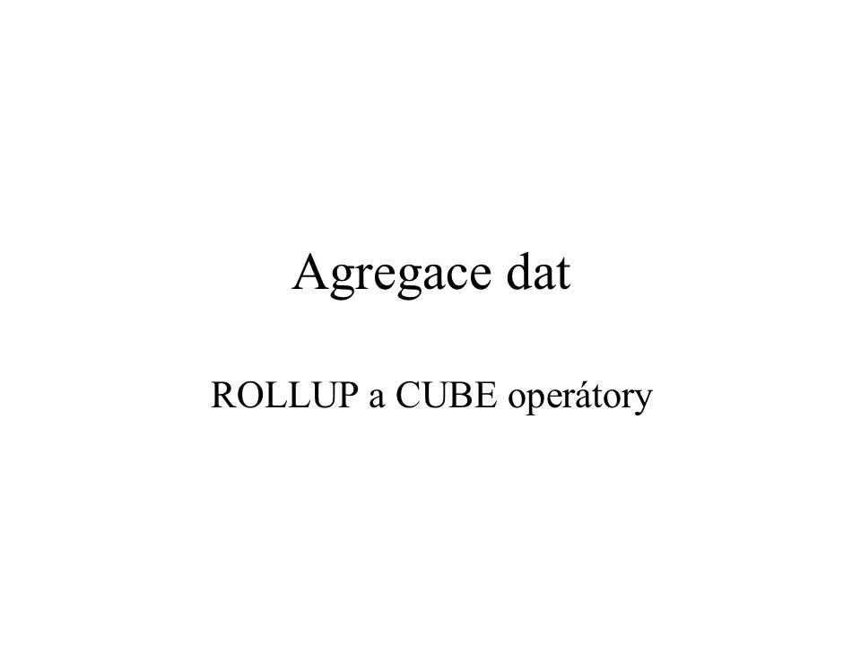 ROLLUP a CUBE operátory