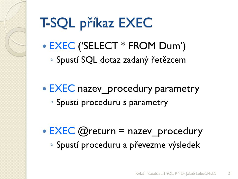 T-SQL příkaz EXEC EXEC ('SELECT * FROM Dum')