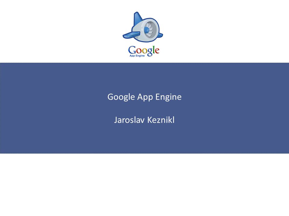 Google App Engine Jaroslav Keznikl