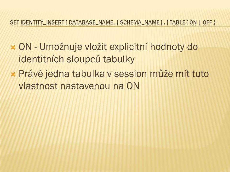 ON - Umožnuje vložit explicitní hodnoty do identitních sloupců tabulky