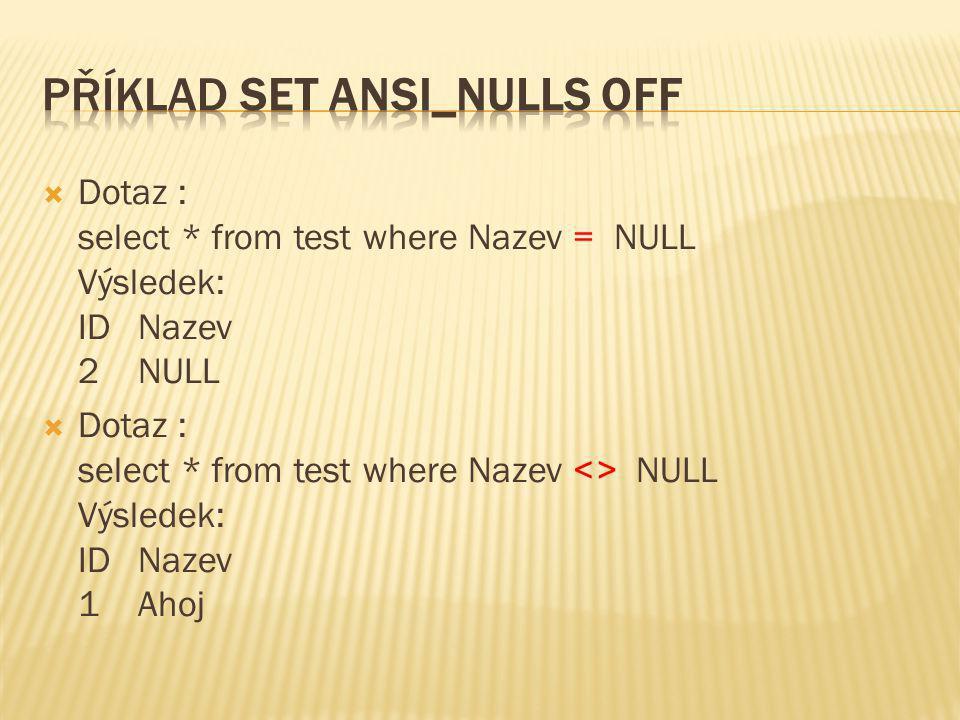 Příklad SET ANSI_NULLS OFF
