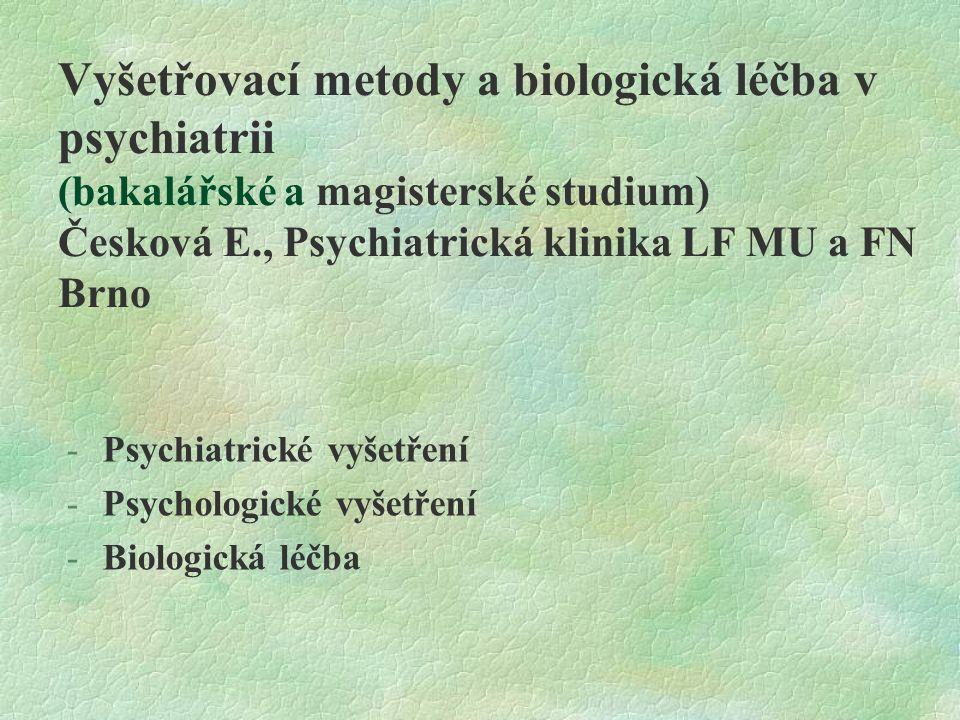 Vyšetřovací metody a biologická léčba v psychiatrii (bakalářské a magisterské studium) Česková E., Psychiatrická klinika LF MU a FN Brno