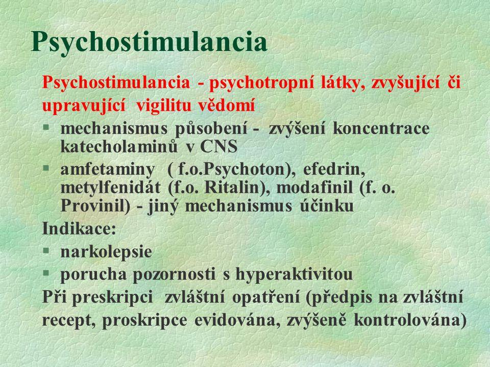 Psychostimulancia Psychostimulancia - psychotropní látky, zvyšující či