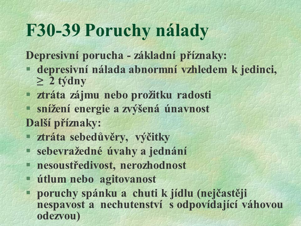 F30-39 Poruchy nálady Depresivní porucha - základní příznaky: