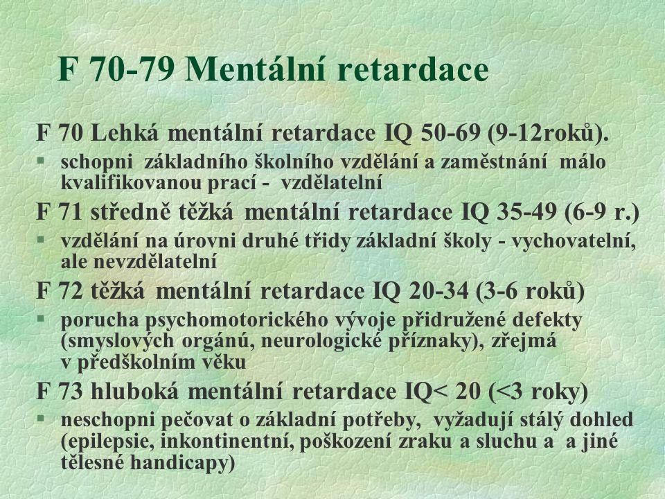 F 70-79 Mentální retardace F 70 Lehká mentální retardace IQ 50-69 (9-12roků).