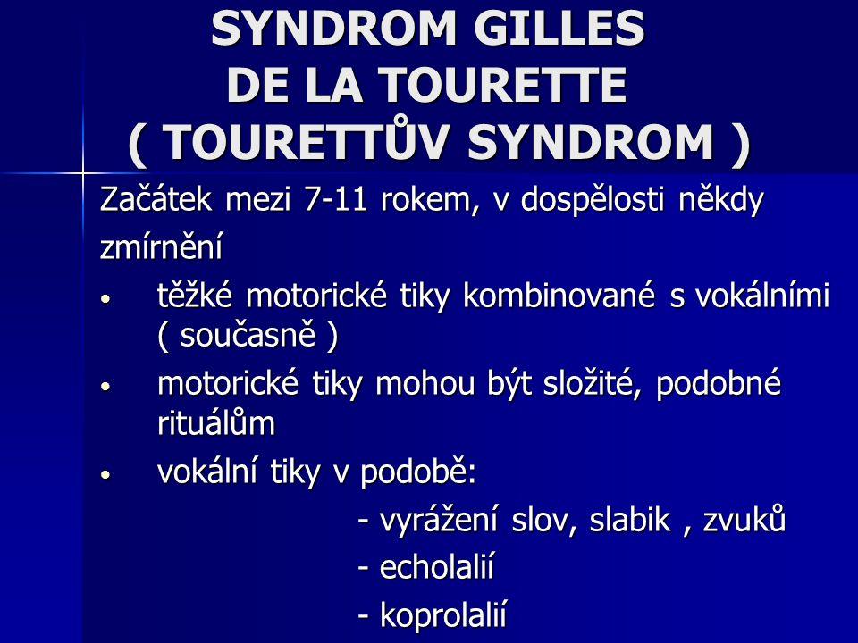 SYNDROM GILLES DE LA TOURETTE ( TOURETTŮV SYNDROM )