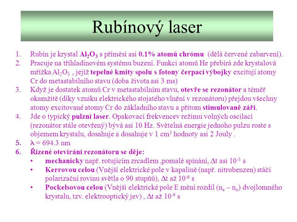Rubínový laser Rubín je krystal Al2O3 s příměsí asi 0.1% atomů chrómu (dělá červené zabarvení).