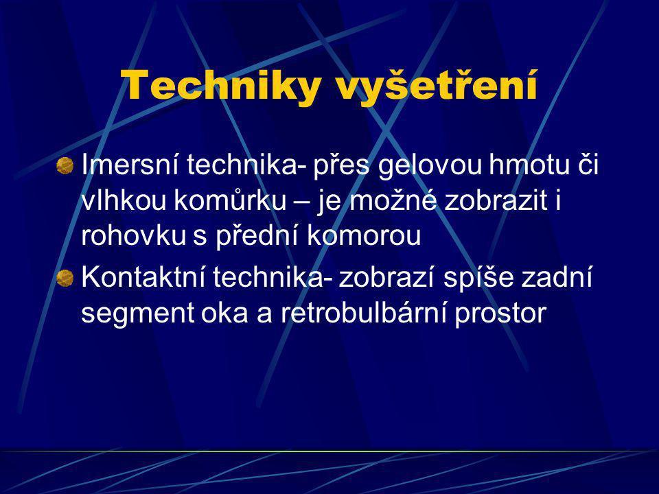 Techniky vyšetření Imersní technika- přes gelovou hmotu či vlhkou komůrku – je možné zobrazit i rohovku s přední komorou.