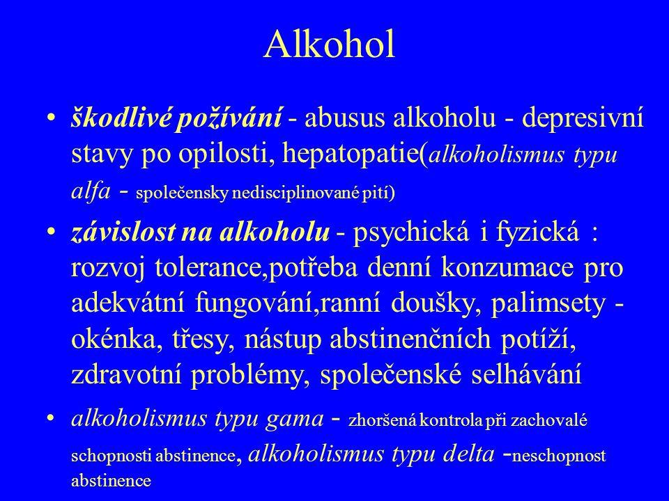 Alkohol škodlivé požívání - abusus alkoholu - depresivní stavy po opilosti, hepatopatie(alkoholismus typu alfa - společensky nedisciplinované pití)