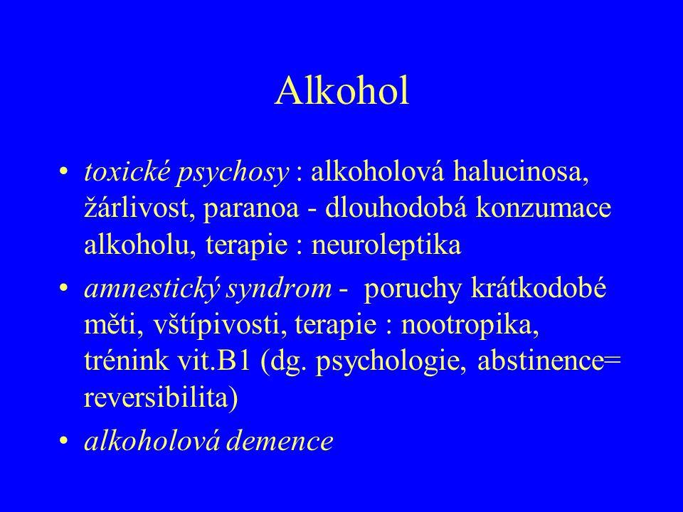 Alkohol toxické psychosy : alkoholová halucinosa, žárlivost, paranoa - dlouhodobá konzumace alkoholu, terapie : neuroleptika.