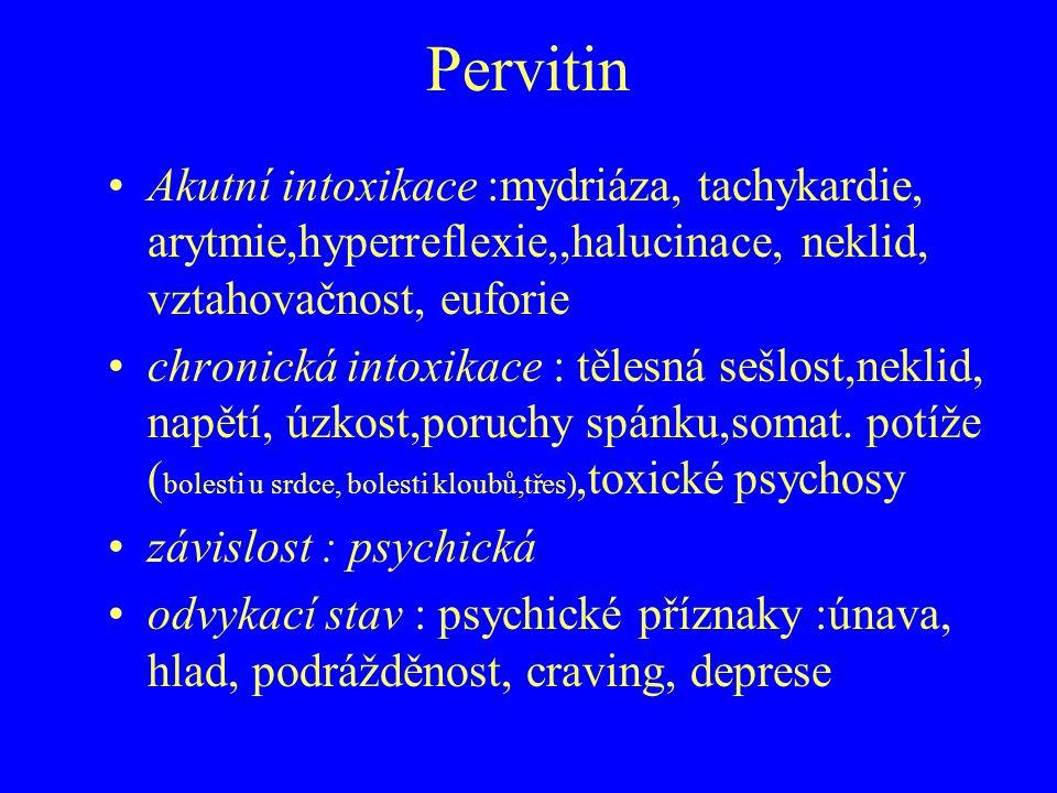 Pervitin Akutní intoxikace :mydriáza, tachykardie, arytmie,hyperreflexie,,halucinace, neklid, vztahovačnost, euforie.