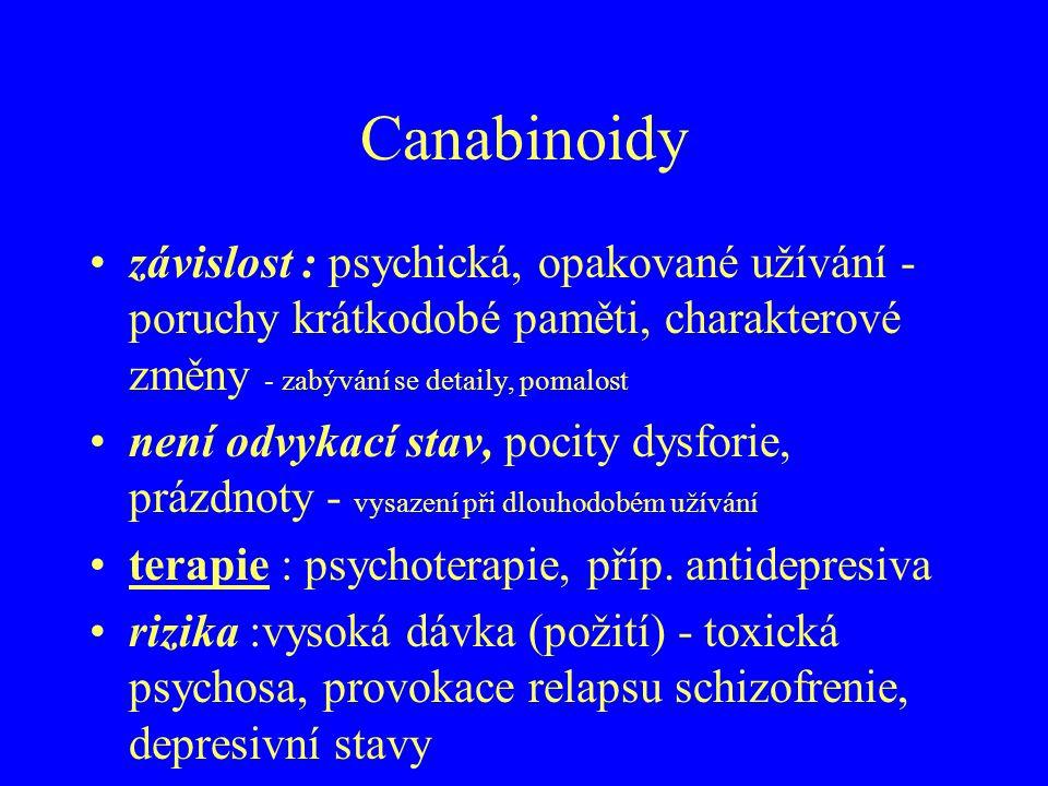 Canabinoidy závislost : psychická, opakované užívání - poruchy krátkodobé paměti, charakterové změny - zabývání se detaily, pomalost.