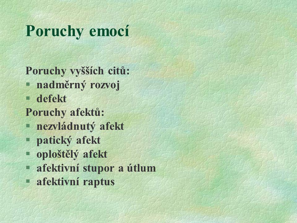 Poruchy emocí Poruchy vyšších citů: nadměrný rozvoj defekt