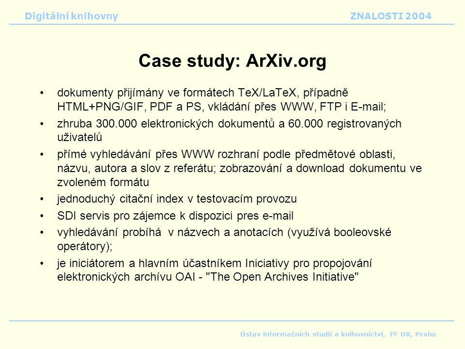 Case study: ArXiv.org dokumenty přijímány ve formátech TeX/LaTeX, případně HTML+PNG/GIF, PDF a PS, vkládání přes WWW, FTP i E-mail;