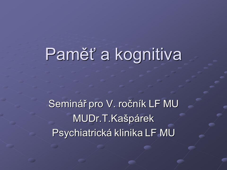 Paměť a kognitiva Seminář pro V. ročník LF MU MUDr.T.Kašpárek