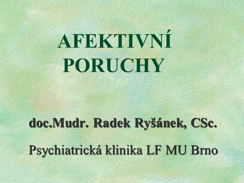 AFEKTIVNÍ PORUCHY doc.Mudr. Radek Ryšánek, CSc.