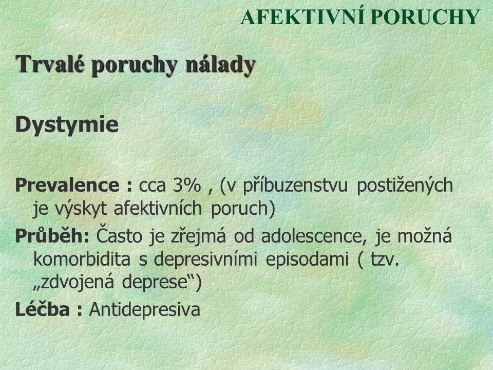 Trvalé poruchy nálady AFEKTIVNÍ PORUCHY Dystymie