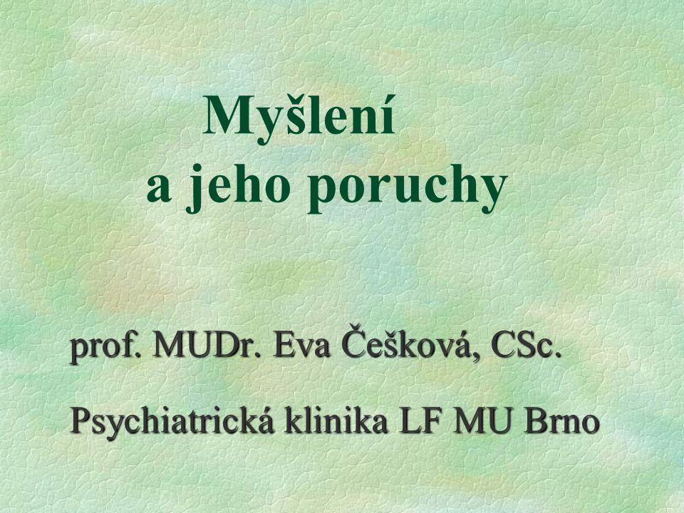 Myšlení a jeho poruchy prof. MUDr. Eva Češková, CSc.