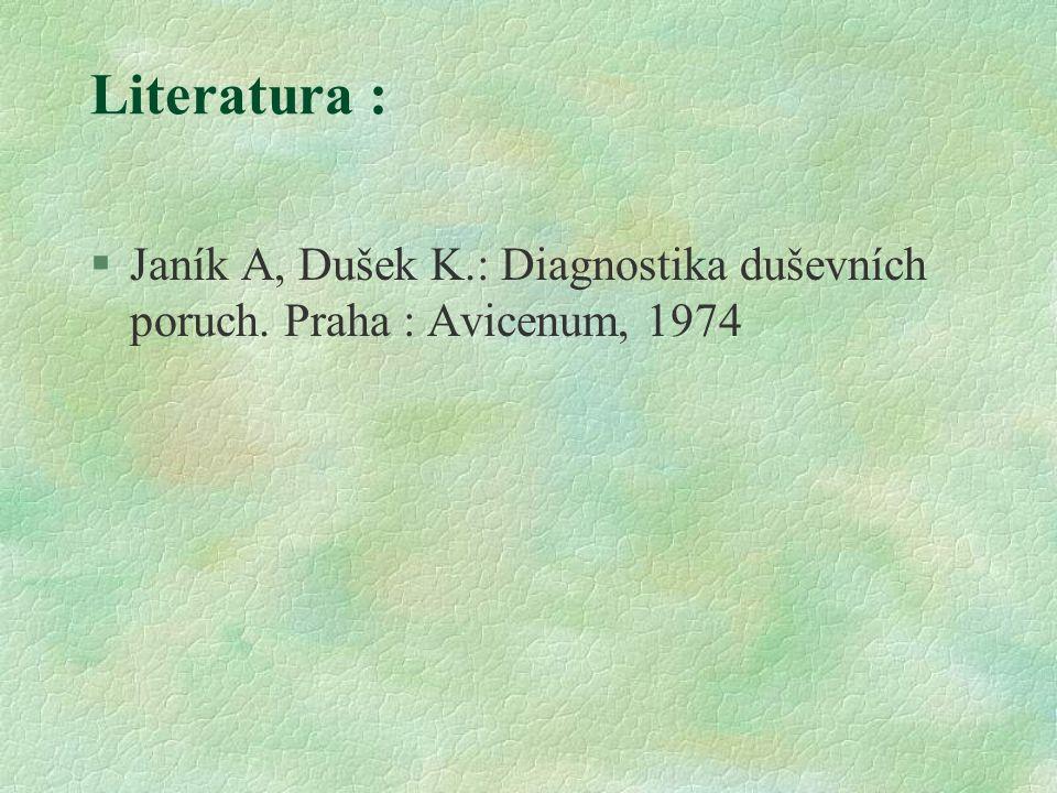 Literatura : Janík A, Dušek K.: Diagnostika duševních poruch. Praha : Avicenum, 1974