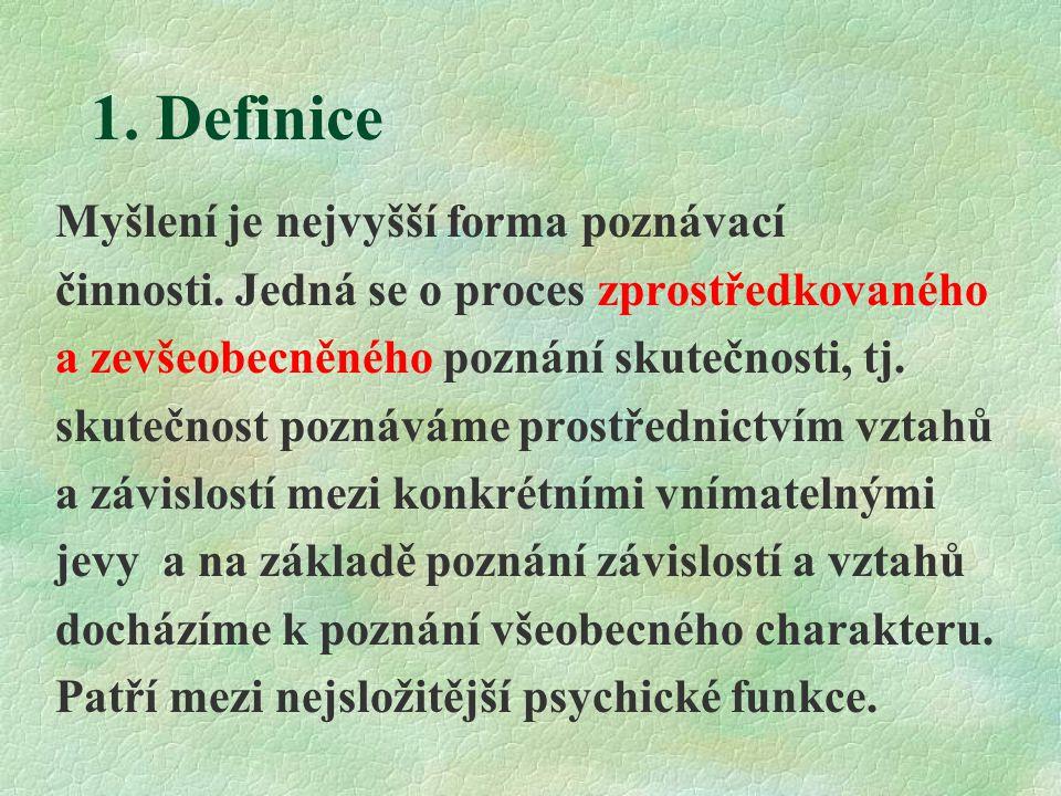 1. Definice Myšlení je nejvyšší forma poznávací
