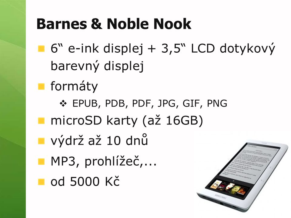 Barnes & Noble Nook 6 e-ink displej + 3,5 LCD dotykový barevný displej. formáty. EPUB, PDB, PDF, JPG, GIF, PNG.
