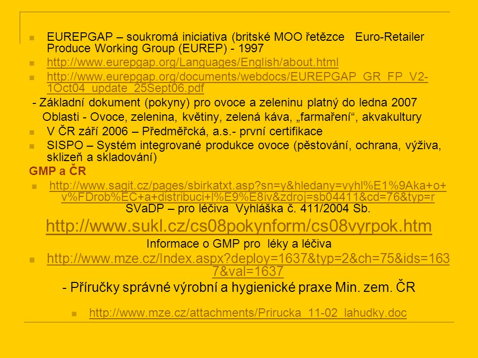 EUREPGAP – soukromá iniciativa (britské MOO řetězce Euro-Retailer Produce Working Group (EUREP) - 1997
