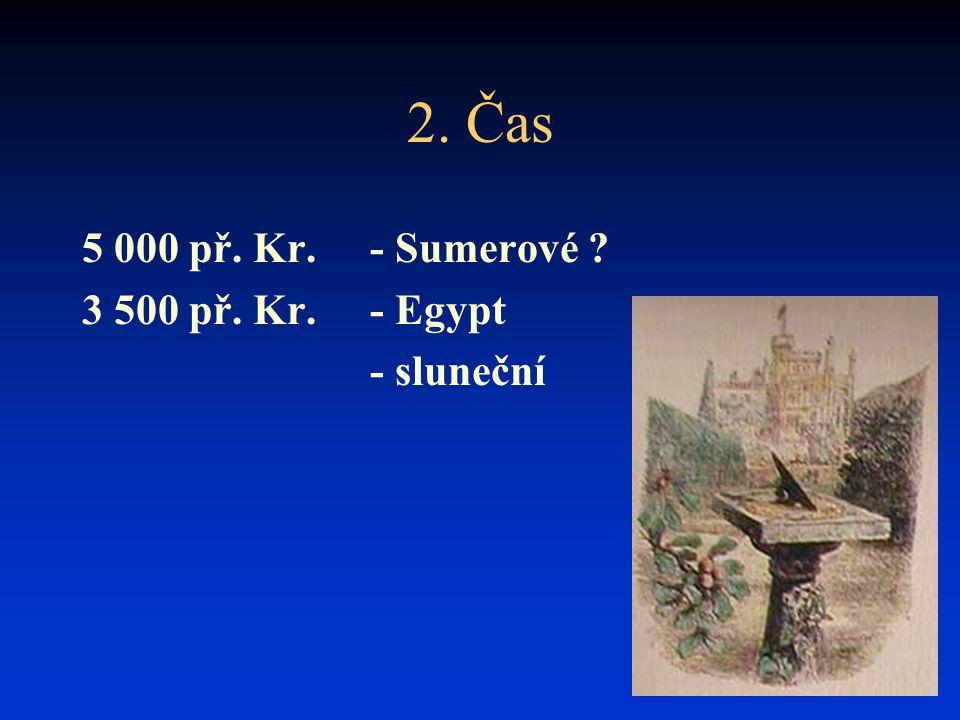 2. Čas 5 000 př. Kr. - Sumerové 3 500 př. Kr. - Egypt - sluneční