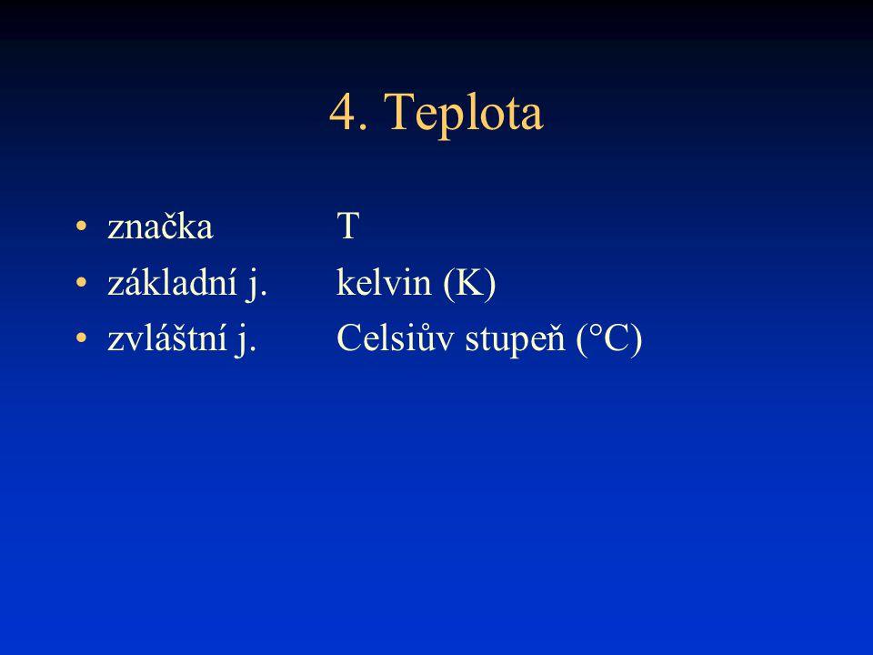 4. Teplota značka T základní j. kelvin (K)