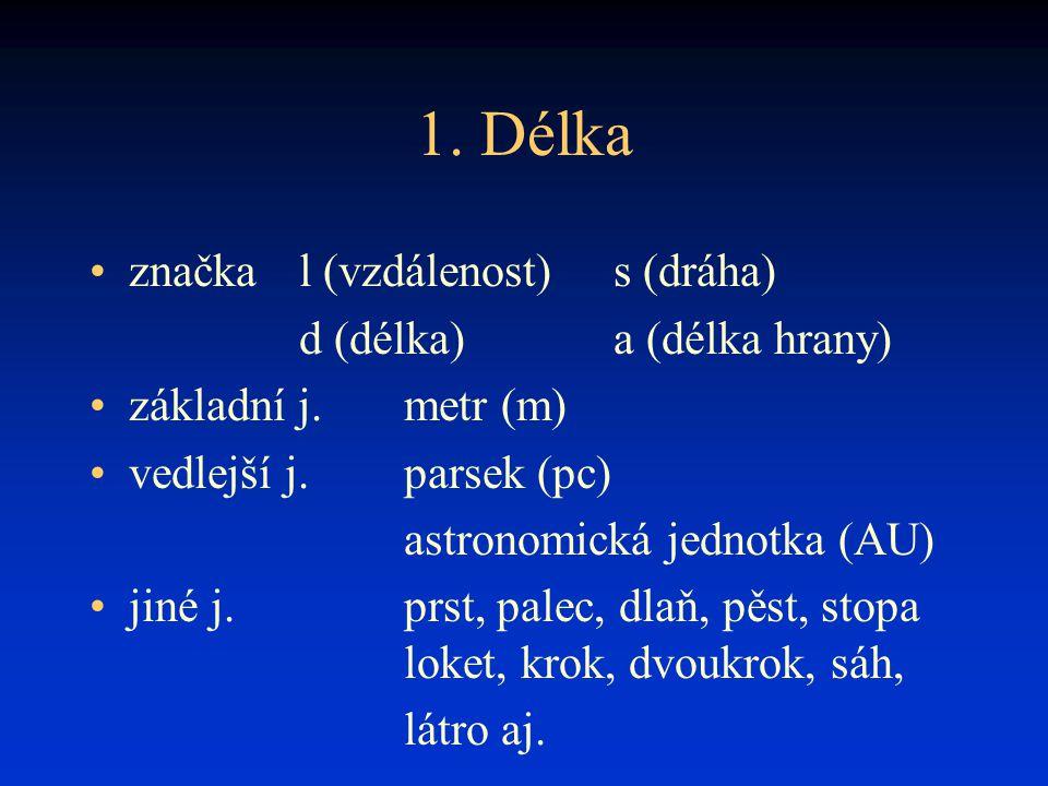 1. Délka značka l (vzdálenost) s (dráha) d (délka) a (délka hrany)