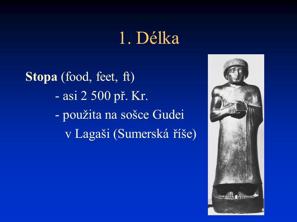 1. Délka Stopa (food, feet, ft) - asi 2 500 př. Kr.