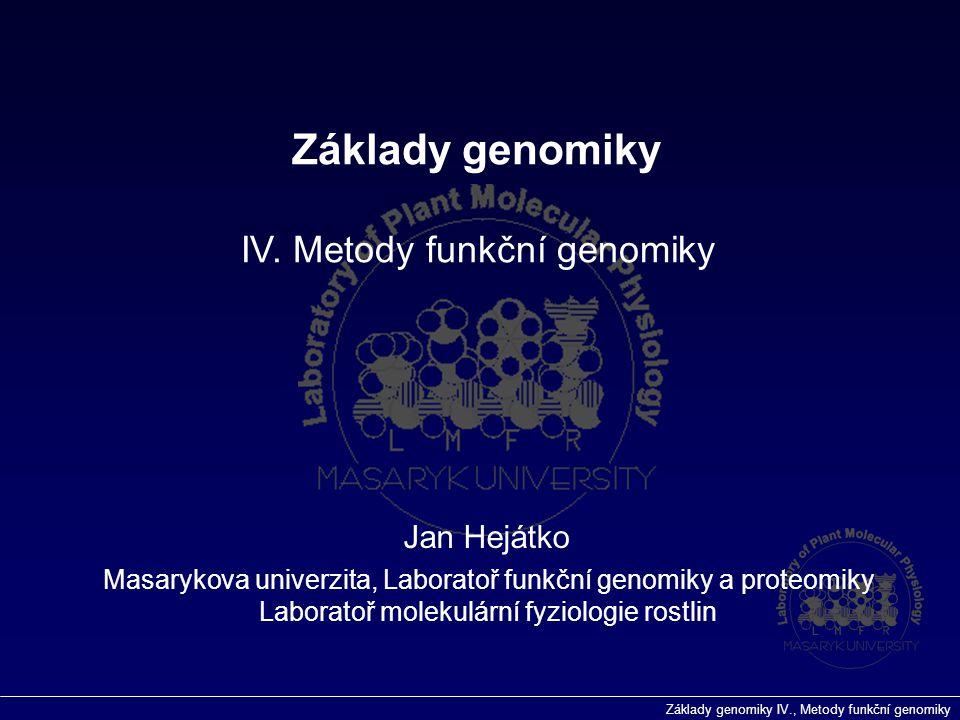 Základy genomiky IV. Metody funkční genomiky Jan Hejátko