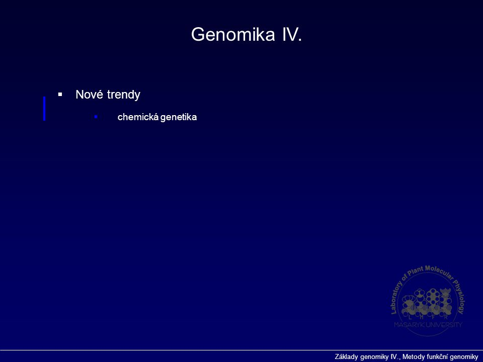 Genomika IV. Nové trendy chemická genetika
