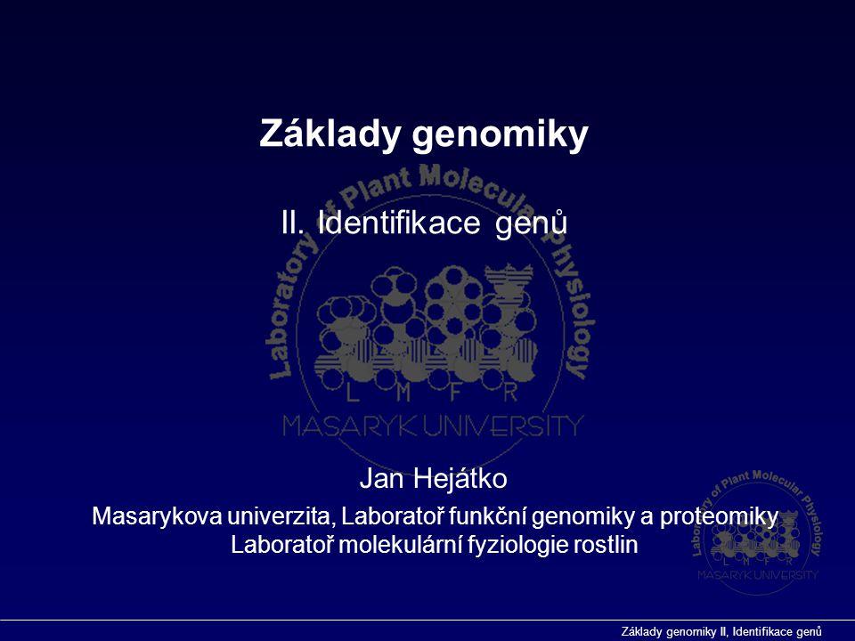 Základy genomiky II. Identifikace genů Jan Hejátko