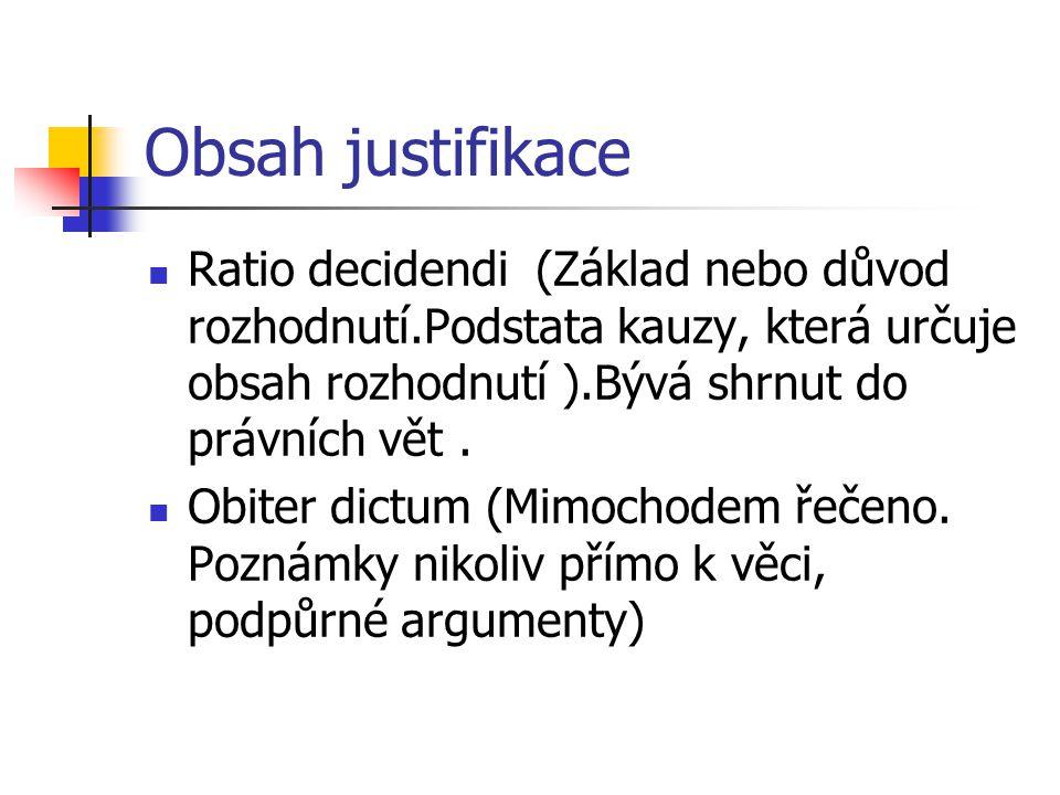 Obsah justifikace Ratio decidendi (Základ nebo důvod rozhodnutí.Podstata kauzy, která určuje obsah rozhodnutí ).Bývá shrnut do právních vět .