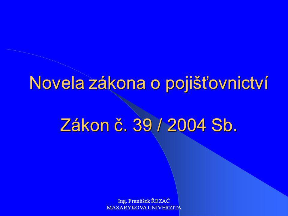 Novela zákona o pojišťovnictví Zákon č. 39 / 2004 Sb.