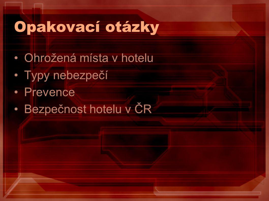 Opakovací otázky Ohrožená místa v hotelu Typy nebezpečí Prevence