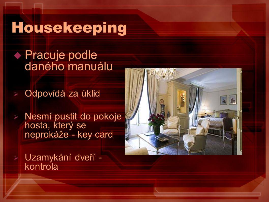 Housekeeping Pracuje podle daného manuálu Odpovídá za úklid